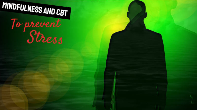 MINDFULNESS AND CBT TO PREVENT STRESS
