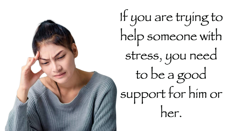 How to help someone with stress