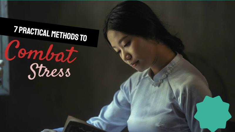 7 Practical Methods To Combat Stress