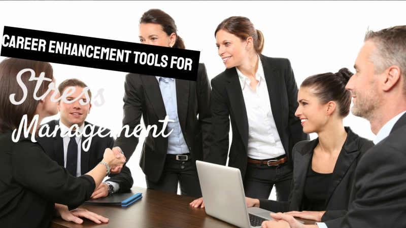 Career Enhancement Tools For Stress Management