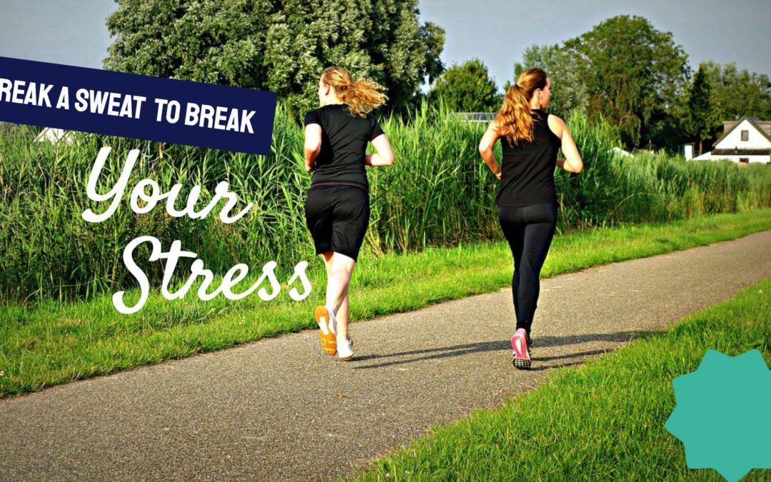 Break a Sweat to Break Your Stress